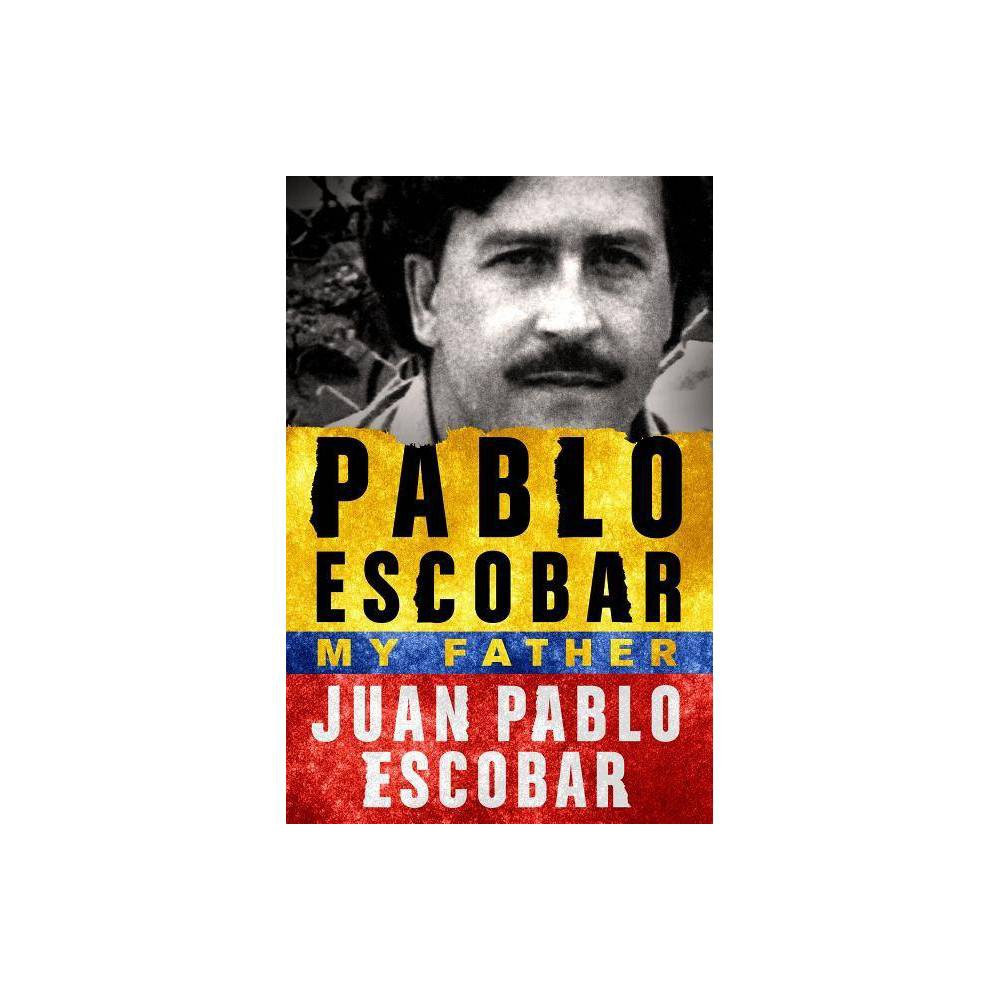 Pablo Escobar My Father By Juan Pablo Escobar Paperback
