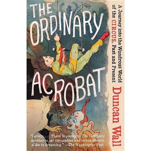 The Ordinary Acrobat - by  Duncan Wall (Paperback) - image 1 of 1