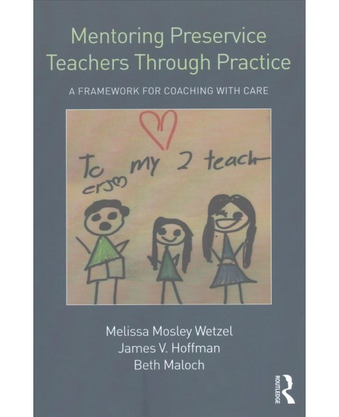 Mentoring Preservice Teachers Through Practice : A Framework for Coaching With Care (Paperback) - image 1 of 1