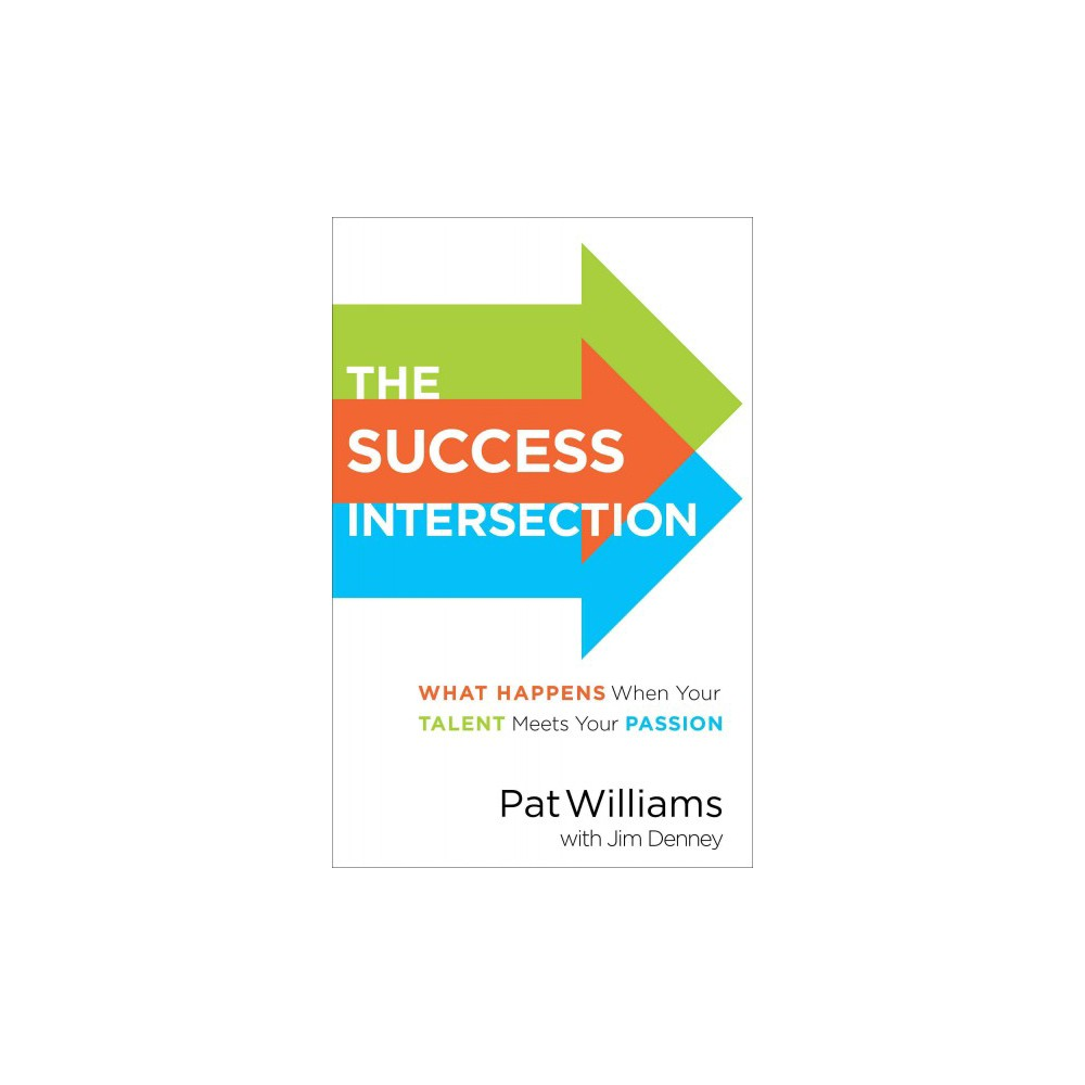 Success Intersection : What Happens When Your Talent Meets Your Passion (Hardcover) (Pat Williams)