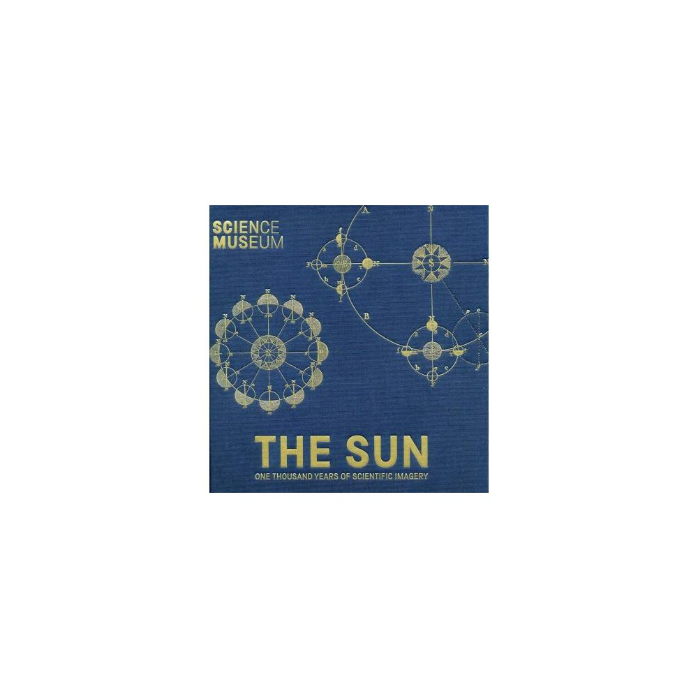 Sun : One Thousand Years of Scientific Imagery - by Katie Barrett & Harry Cliff (Hardcover)