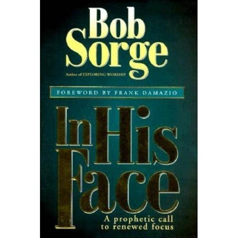 In His Face - by  Bob Sorge (Paperback) - image 1 of 1
