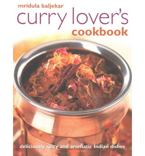 Curry Lover's Cookbook : Deliciously Spicy and Aromatic Indian Dishes (Paperback) (Mridula Baljekar) - image 1 of 1