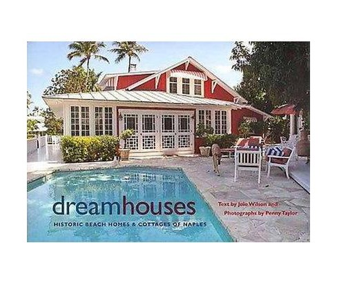 Dream Houses : Historic Beach Homes & Cottages of Naples (Hardcover) (Joie Wilson) - image 1 of 1