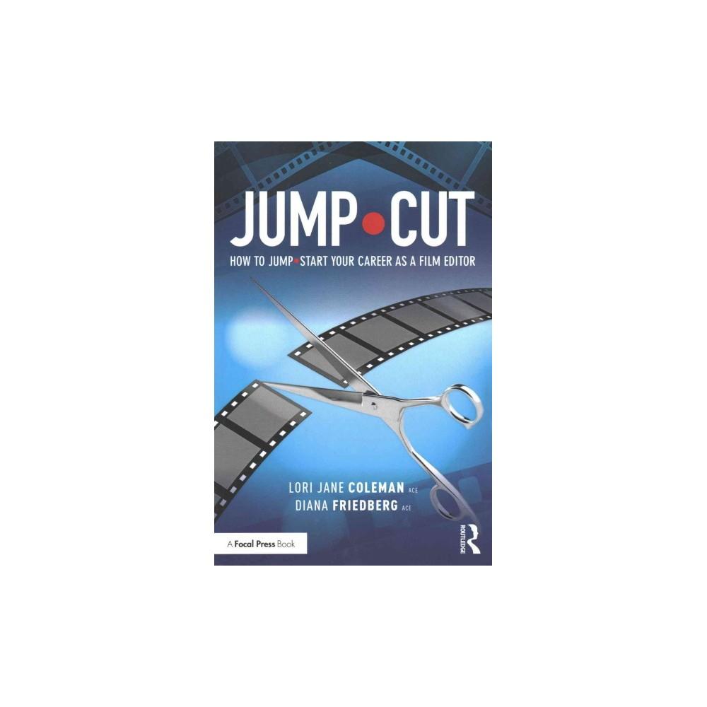 Jump Cut : How to Jumpstart Your Career As a Film Editor (Paperback) (Lori Jane Coleman & Diana