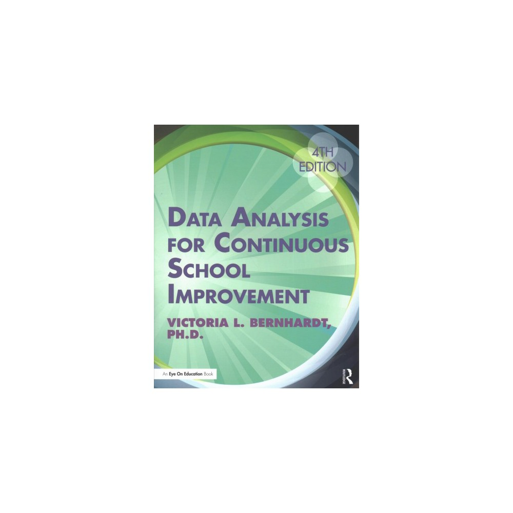 Data Analysis for Continuous School Improvement - by Ph.D. Victoria L. Bernhardt (Paperback)