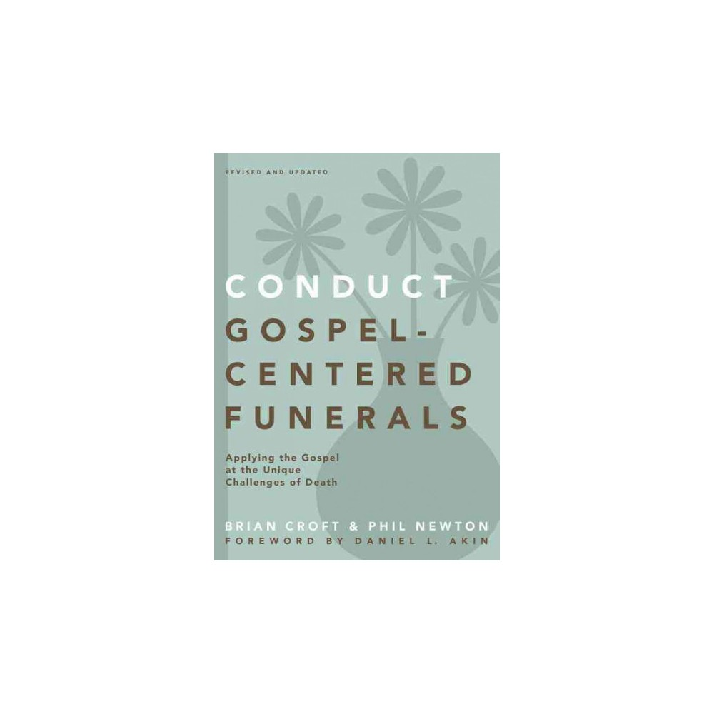 Conduct Gospel Centered Funerals Practical Shepherding By Brian Croft Phil A Newton Paperback