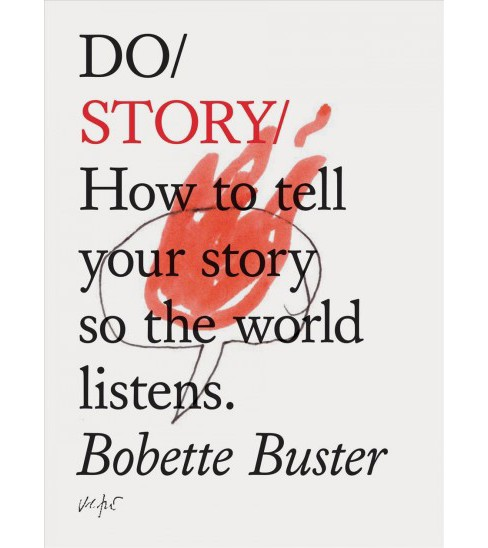 Do Story : How to Tell Your Story So the World Listens -  by Bobette Buster (Paperback) - image 1 of 1