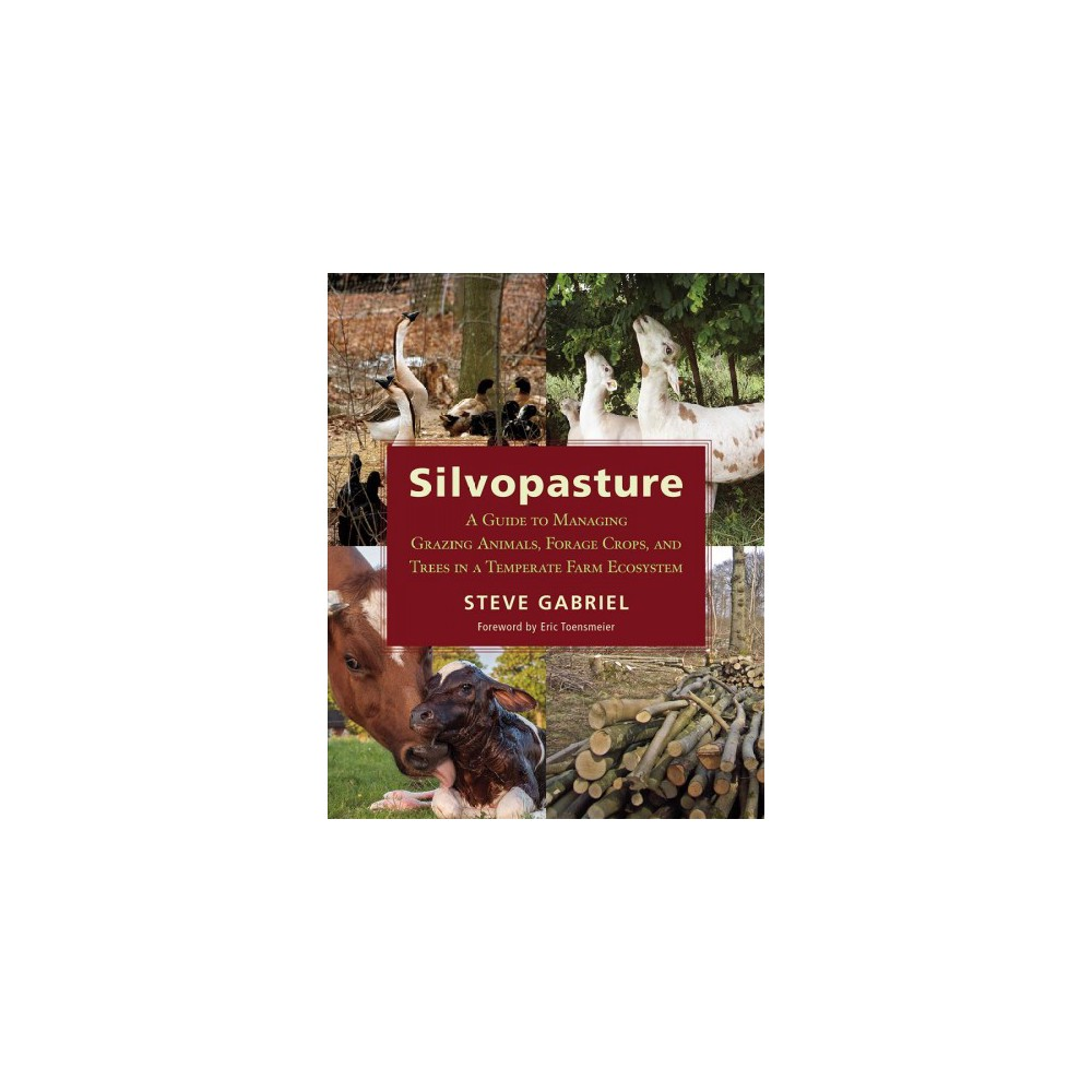 Silvopasture : A Guide to Managing Grazing Animals, Forage Crops, and Trees in a Temperate Farm