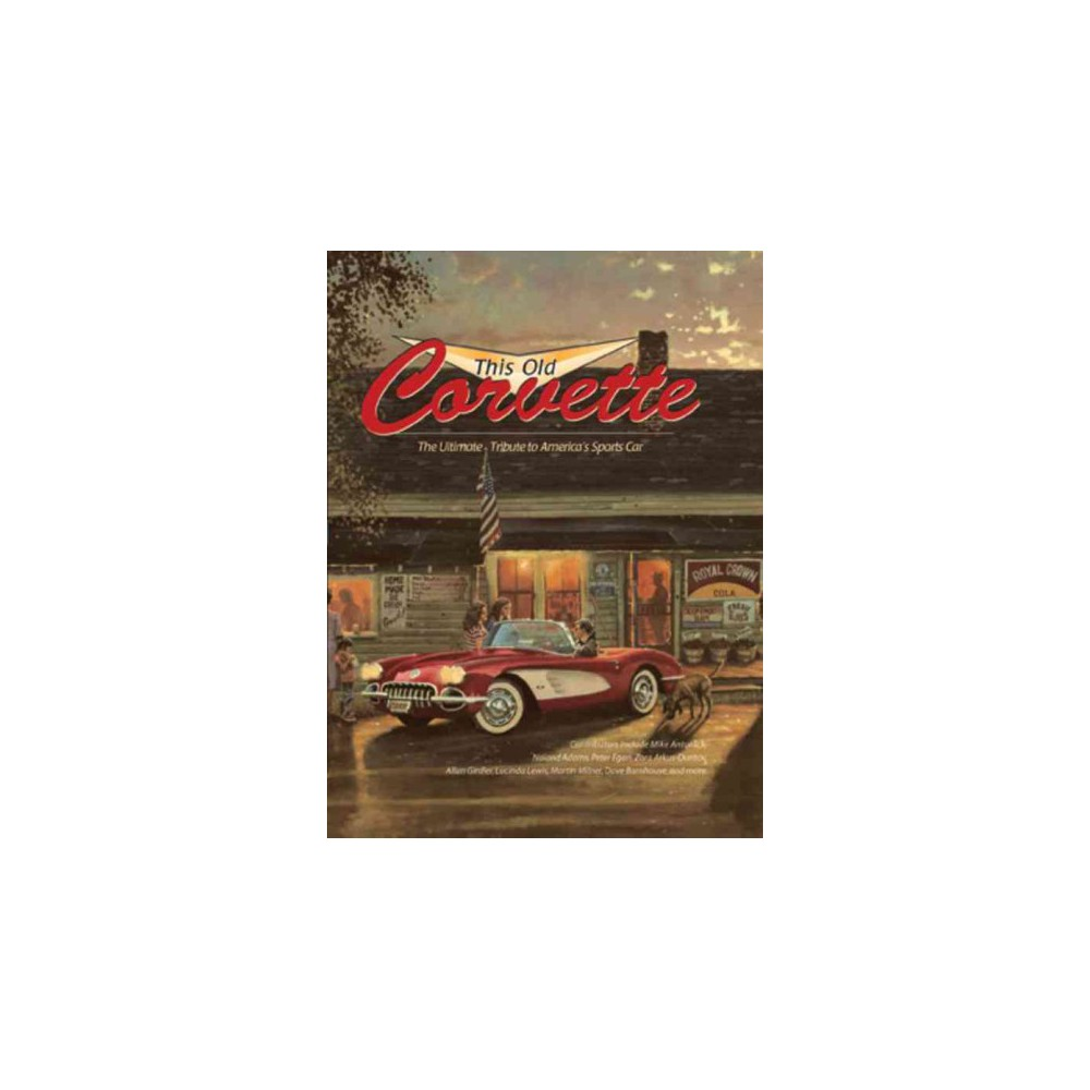 This Old Corvette : The Ultimate Tribute to America's Sports Car (Hardcover)