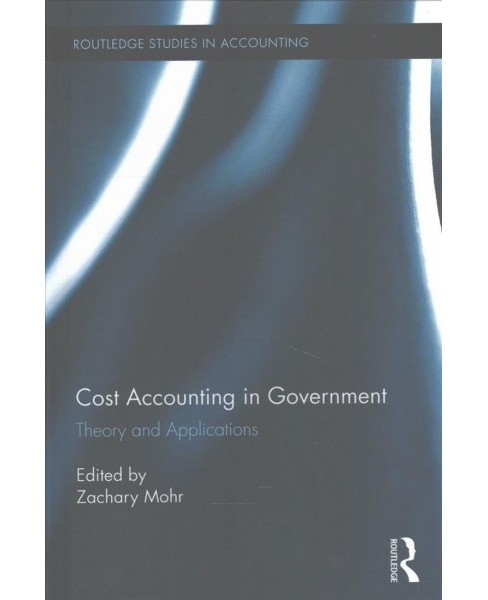 Cost Accounting in Government : Theory and Applications (Hardcover) - image 1 of 1