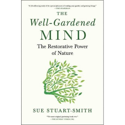 The Well-Gardened Mind - by  Sue Stuart-Smith (Hardcover)