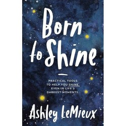 Born to Shine - by  Ashley LeMieux (Paperback)