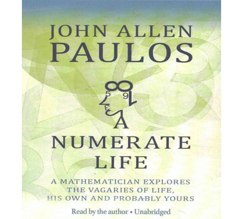 Numerate Life : A Mathematician Explores the Vagaries of Life, His Own and Probably Yours (CD/Spoken - image 1 of 1