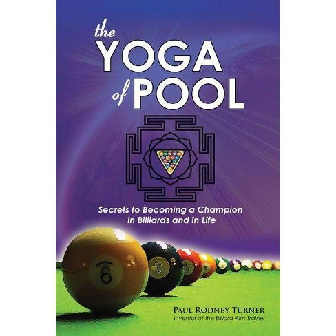 The Yoga of Pool - by Paul Rodney Turner (Paperback)