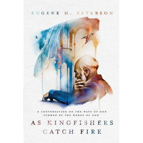 As Kingfishers Catch Fire - by  Eugene H Peterson (Paperback) - image 1 of 1