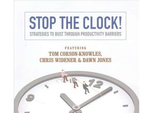 Stop the Clock! : Strategies to Bust Through Productivity Barriers - Library Edition (Unabridged) - image 1 of 1