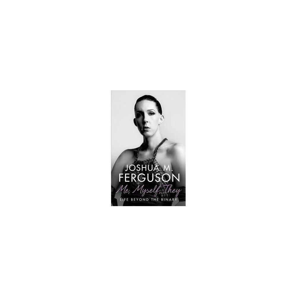 Me, Myself, They : Life Beyond the Binary - by Joshua M. Ferguson (Paperback)