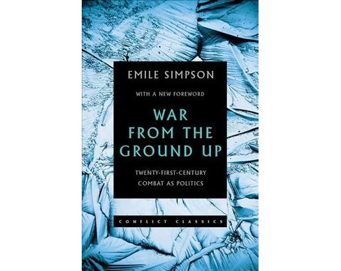 War from the Ground Up : Twenty-first Century Combat As Politics -  Revised by Emile Simpson (Paperback) - image 1 of 1