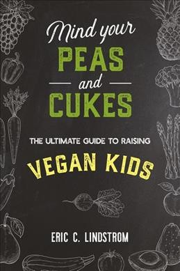 Smart Parent's Guide to Raising Vegan Kids : Lessons for Littles in Plant-based Eating and Compassionate