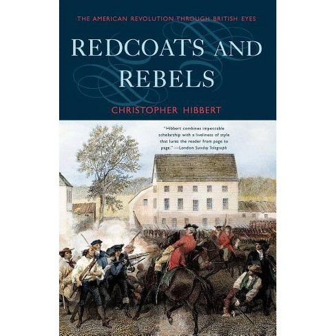 Redcoats and Rebels - by  Christopher Hibbert (Paperback) - image 1 of 1