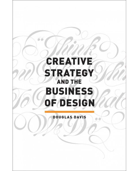 Creative Strategy and the Business of Design (Paperback) (Douglas Davis) - image 1 of 1