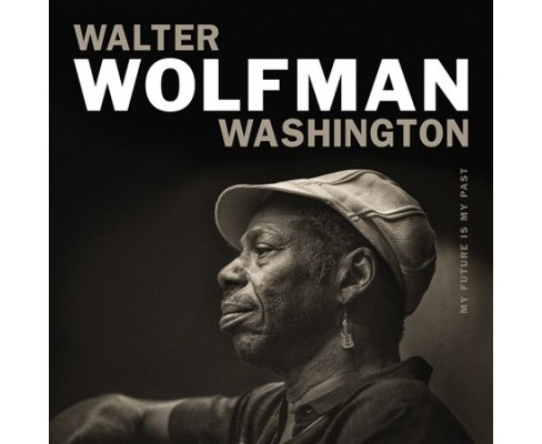 "Walter "" Washington - My Future Is My Past (CD) - image 1 of 1"
