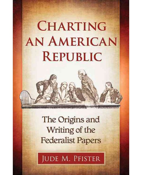 Charting an American Republic : The Origins and Writing of the Federalist Papers (Paperback) (Jude M. - image 1 of 1