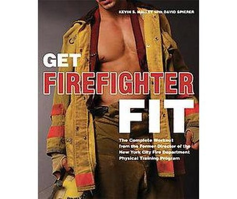 Get Firefighter Fit : The Complete Workout from the Former Director of the New York City Fire Department - image 1 of 1