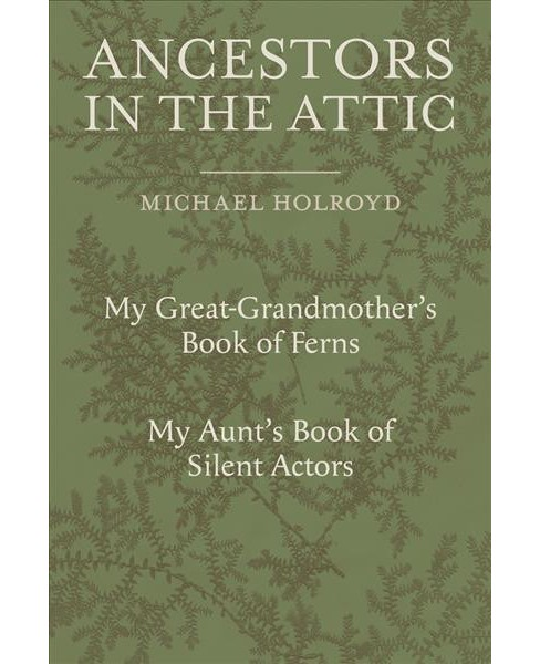 Ancestors in the Attic : My Great-Grandmother's Book of Ferns and My Aunt's Book of Silent Actors - image 1 of 1
