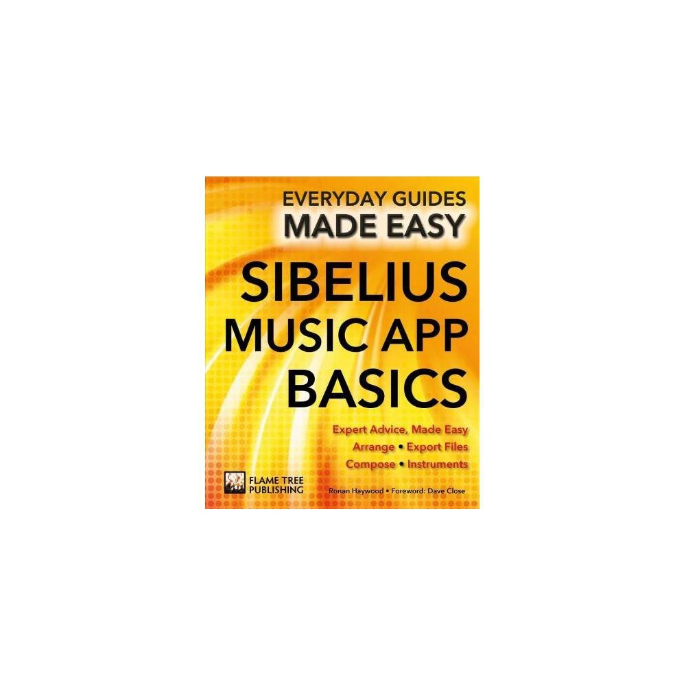 Sibelius Music App Basics - (Everyday Guides Made Easy) by Bell (Paperback)