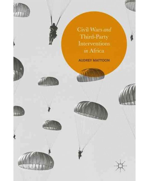 Civil Wars and Third-party Interventions in Africa (Hardcover) (Audrey Mattoon) - image 1 of 1