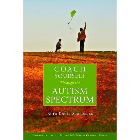 Coach Yourself Through the Autism Spectrum - by  Ruth Knott-Schroeder (Paperback) - image 1 of 1