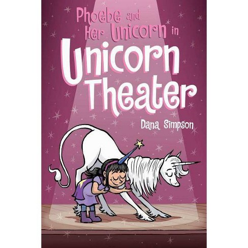 Phoebe and Her Unicorn 8 : Phoebe and Her Unicorn in Unicorn Theater -  by Dana Simpson (Paperback) - image 1 of 1