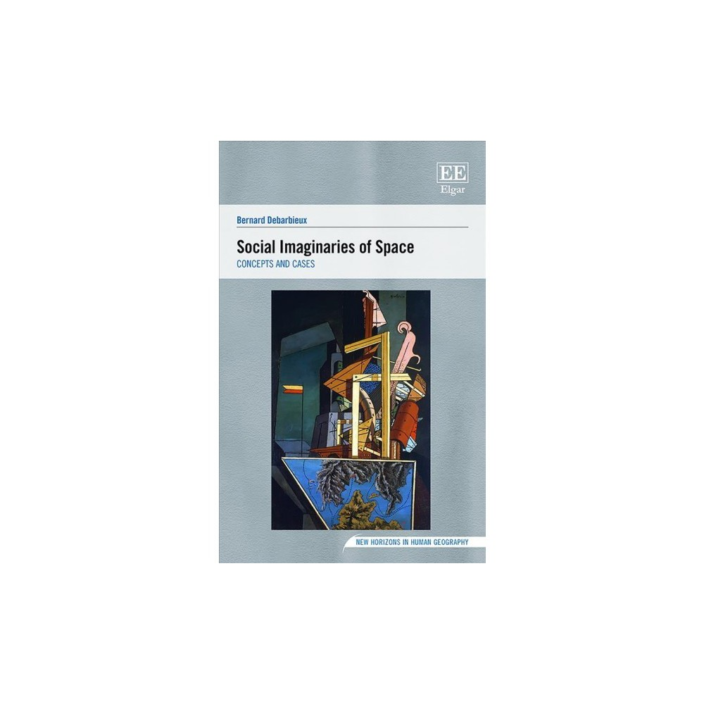 Social Imaginaries of Space : Concepts and Cases - by Bernard Debarbieux (Hardcover)