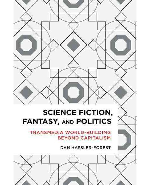 Science Fiction, Fantasy, and Politics : Transmedia World-Building Beyond Capitalism (Paperback) (Dan - image 1 of 1
