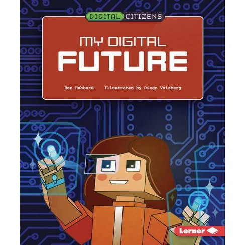 My Digital Future - (Digital Citizens) by  Ben Hubbard (Hardcover) - image 1 of 1