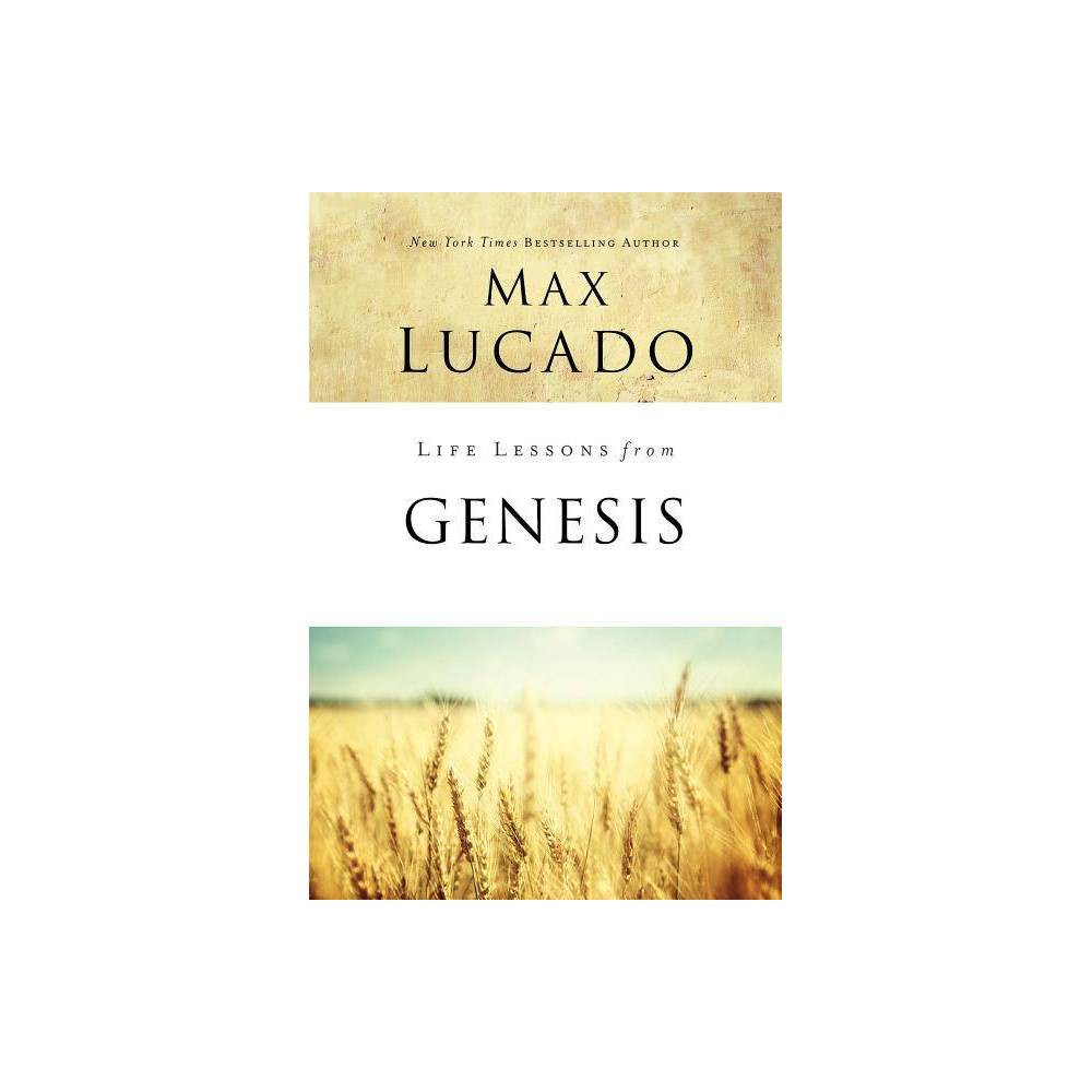 Life Lessons From Genesis By Max Lucado Paperback