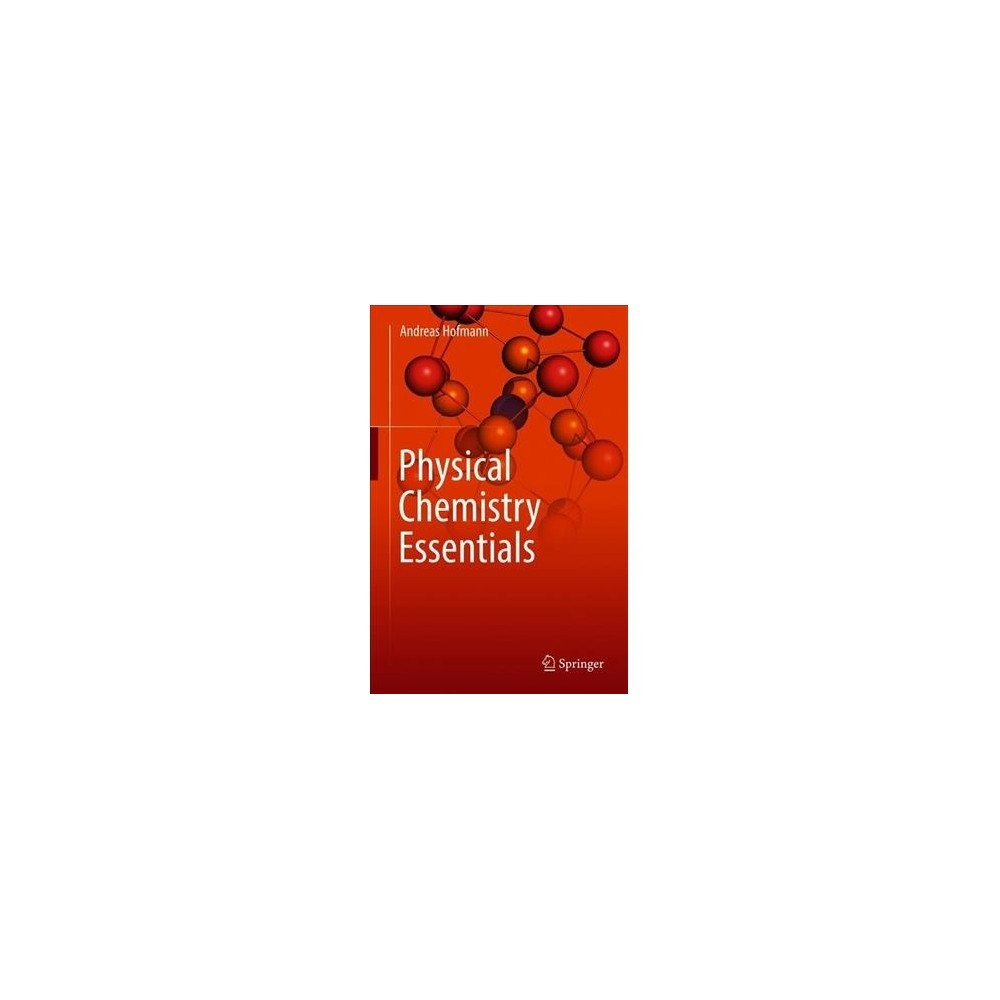 Physical Chemistry Essentials - by Andreas Hofmann (Hardcover)