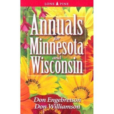 Annuals for Minnesota and Wisconsin - by  Don Engebretson & Don Williamson (Paperback) - image 1 of 1