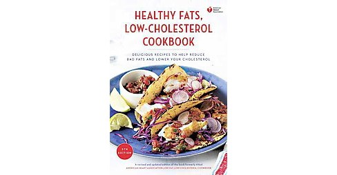 American Heart Association Healthy Fats, Low-Cholesterol Cookbook : Delicious Recipes to Help Reduce Bad - image 1 of 1