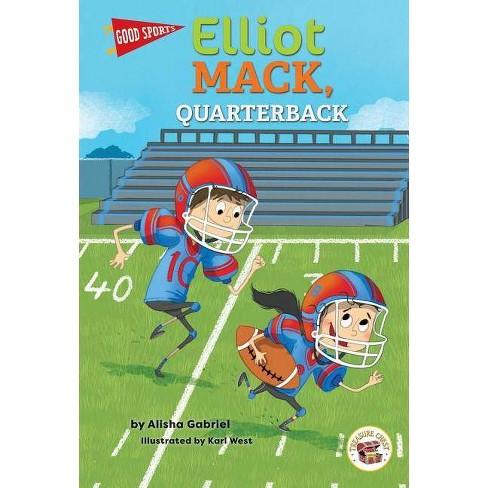 Good Sports Elliot Mack, Quarterback - by  Alisha Gabriel (Hardcover) - image 1 of 1