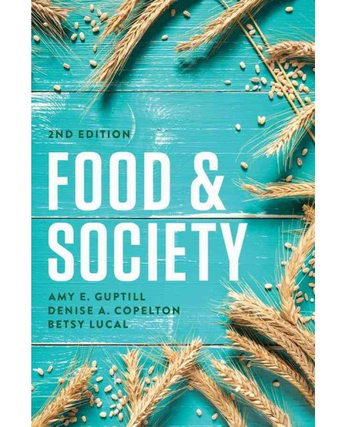 Food & Society : Principles and Paradoxes (Paperback) (Amy E. Guptill & Denise A. Copelton & Betsy - image 1 of 1