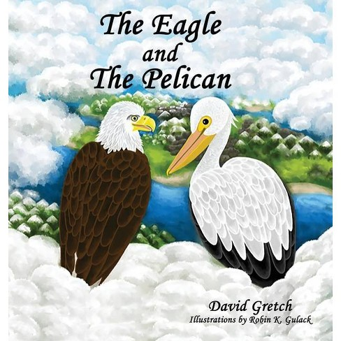 The Eagle and the Pelican - by  David Gretch (Hardcover) - image 1 of 1
