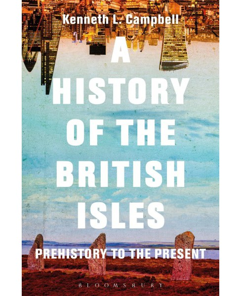 History of the British Isles : Prehistory to the Present (Hardcover) (Kenneth L. Campbell) - image 1 of 1