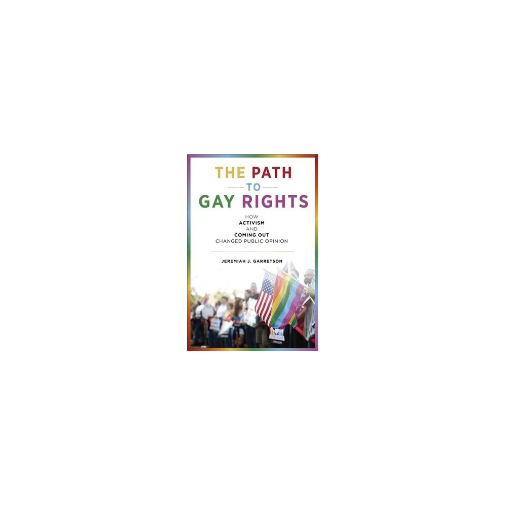 Path to Gay Rights : How Activism and Coming Out Changed Public Opinion - (Paperback)