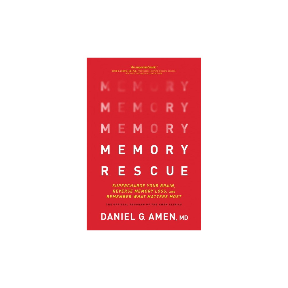 Memory Rescue : Supercharge Your Brain, Reverse Memory Loss, and Remember What Matters Most: The