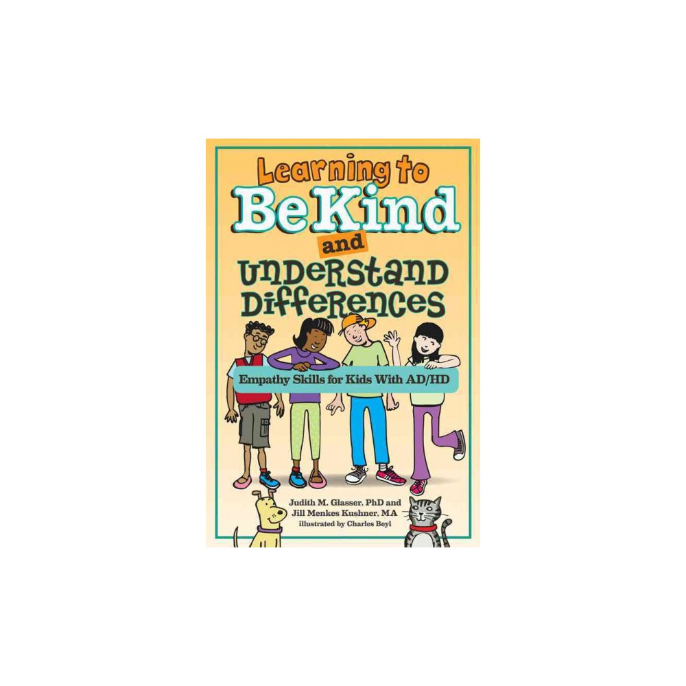 Learning to Be Kind and Understand Differences : Empathy Skills for Kids With AD/HD (Paperback) (Judith