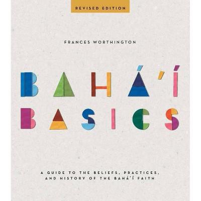 Baha'i Basics - by  Frances Worthington (Paperback)