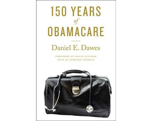 150 Years of Obamacare -  Reprint by Daniel E. Dawes (Paperback) - image 1 of 1
